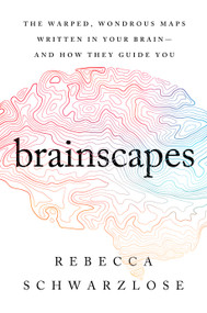 Brainscapes (The Warped, Wondrous Maps Written in Your Brain-And How They Guide You) by Rebecca Schwarzlose, 9781328949967