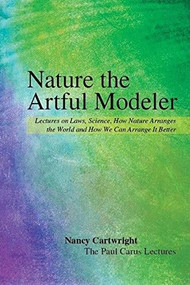 Nature, the Artful Modeler (Lectures on Laws, Science, How Nature Arranges the World and How We Can Arrange It Better) by Nancy Cartwright, 9780812694680