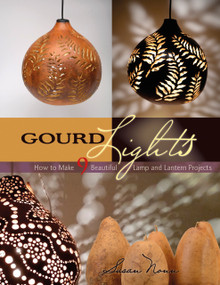Gourd Lights (How to Make 9 Beautiful Lamp and Lantern Projects) by Susan Nonn, 9780764354298