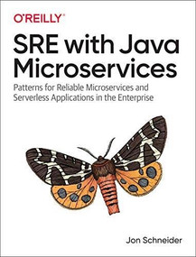 SRE with Java Microservices (Patterns for Reliable Microservices in the Enterprise) by Jonathan Schneider, 9781492073925