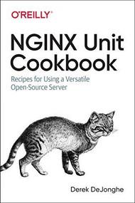 NGINX Unit Cookbook (Recipes for Using a Versatile Open Source Server) by Derek DeJonghe, 9781492078562