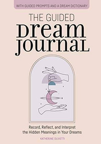 The Guided Dream Journal (Record, Reflect, and Interpret the Hidden Meanings in Your Dreams) by Katherine Olivetti, 9781646118755