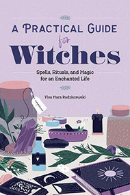 A Practical Guide for Witches (Spells, Rituals, and Magic for an Enchanted Life) by Ylva Mara Radziszewski, 9781647394028