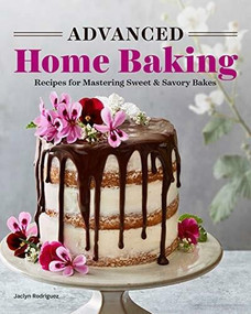 Advanced Home Baking (Recipes for Mastering Sweet and Savory Bakes) by Jaclyn Rodriguez, 9781646118632