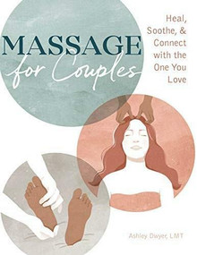 Massage for Couples (Heal, Soothe, and Connect with the One You Love) by Ashley Dwyer, 9781646118694