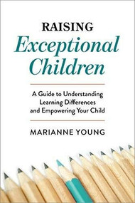 Raising Exceptional Children (A Guide to Understanding Learning Differences and Empowering Your Child) by Marianne Young, 9781647396572
