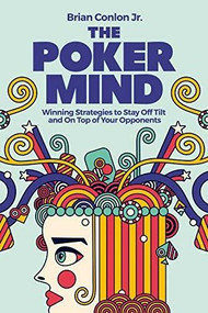 The Poker Mind (Winning Strategies to Stay Off Tilt and On Top of Your Opponents) by Brian Conlon, 9781646118212