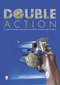 Double Action (Classic Revolvers for Target Shooting, Hunting, and Security) by Ulrich Schwab, 9780764346309