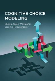 Cognitive Choice Modeling by Zheng Joyce Wang, Jerome R. Busemeyer, 9780262044967