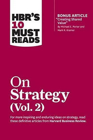 "HBR's 10 Must Reads on Strategy, Vol. 2 (with bonus article ""Creating Shared Value"" By Michael E. Porter and Mark R. Kramer) by Harvard Business Review, Michael E. Porter, A.G. Lafley, Clayton M. Christensen, Rita Gunther McGrath, 9781633699168"