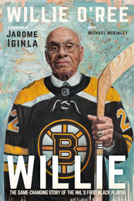 Willie (The Game-Changing Story of the NHL's First Black Player) by Willie O'Ree, Michael McKinley, Jarome Iginla, 9780735239746