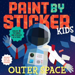 Paint by Sticker Kids: Outer Space (Create 10 Pictures One Sticker at a Time! Includes Glow-in-the-Dark Stickers) by Workman Publishing, 9781523513017