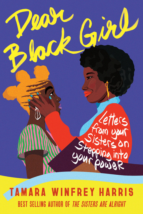 Dear Black Girl (Letters From Your Sisters on Stepping Into Your Power) by Tamara Winfrey Harris, 9781523092291