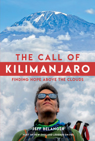 The Call of Kilimanjaro (Finding Hope Above the Clouds) by Jeff Belanger, 9781623545116