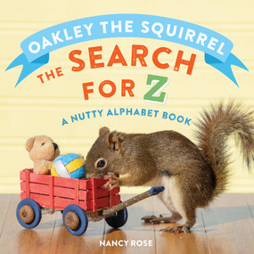 Oakley the Squirrel: The Search for Z (A Nutty Alphabet Book) by Nancy Rose, 9781523510412