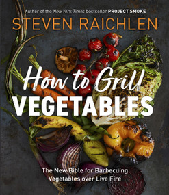 How to Grill Vegetables (The New Bible for Barbecuing Vegetables over Live Fire) - 9781523509843 by Steven Raichlen, 9781523509843