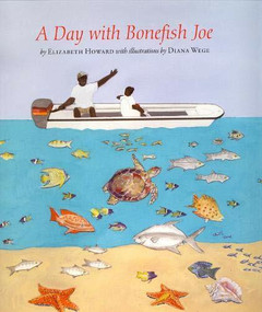 A Day with Bonefish Joe by Elizabeth Howard, Diana Wege, 9781567925340