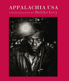 Appalachia USA (Photographs, 1968-2009) by Builder Levy, 9781567925081