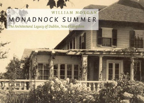 Monadnock Summer (The Architectural Legacy of Dublin, New Hampshire) by William Morgan, 9781567924220