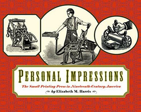 Personal Impressions (The Small Printing Press in Nineteenth-Century America) by Elizabeth Harris, 9781567922684