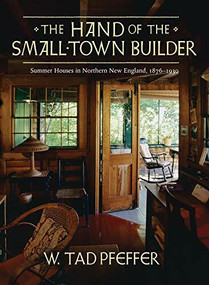 The Hand of the Small Town Builder (Vernacular Summer Architecture in New England, 1870-1935) by W. Tad Pfeffer, 9781567923292