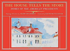 The House Tells the Story (Homes of the American Presidents) by Adam Van Doren, David McCullough, 9781567925425