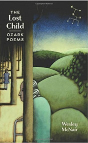 The Lost Child (Ozark Poems) by Wesley McNair, 9781567925197
