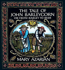 The Tale of John Barleycorn (Or from Barley to Beer) by Mary Azarian, Mary Azarian, 9781567926040