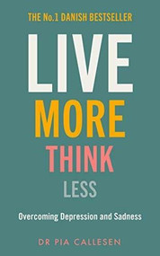 Live More Think Less (Overcoming Depression and Sadness with Metacognitive Therapy) by Pia Callesen, 9781785785542