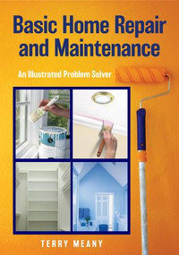 Basic Home Repair & Maintenance (An Illustrated Problem Solver) by Terry Meany, 9781493059270