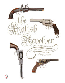 The English Revolver (A Collectors' Guide to the Guns, their History and Values) by George Prescott, 9780764347573