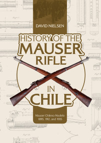 History of the Mauser Rifle in Chile (Mauser Chileno Modelo 1895, 1912, and 1935) by David Nielsen, 9780764356766