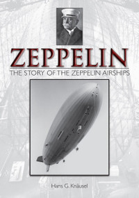 Zeppelin: The Story of the Zeppelin Airships (The Story of the Zeppelin Airships) by Hans G. Knäusel, 9780764344787