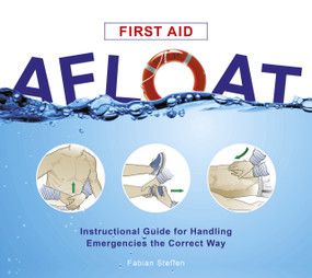 First Aid Afloat (Instructional Guide for Handling Emergencies the Correct Way) by Fabian Steffen, 9780870336362