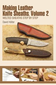 Making Leather Knife Sheaths, Volume 2 (Welted Sheaths Step by Step) by David Hölter, Ingrid Elser, 9780764349348