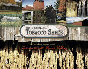 Tobacco Sheds (Vanishing Treasures in the Connecticut River Valley) by Dale Cahill, 9780764343261