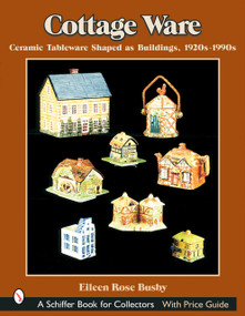 Cottage Ware (Ceramic Tableware Shaped As Buildings, 1920s-1990s) by Eileen Rose Busby, 9780764317453