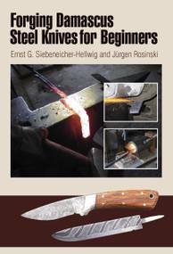 Forging Damascus Steel Knives for Beginners by Ernst G. Siebeneicher-Hellwig, 9780764340123