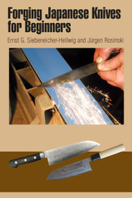 Forging Japanese Knives for Beginners by Ernst G. Siebeneicher-Hellwig, 9780764345562