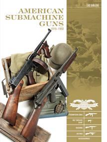 """American Submachine Guns 1919-1950 (Thompson SMG, M3 """"Grease Gun,"""" Reising, UD M42, and Accessories) by Luc Guillou, 9780764354847"""