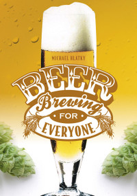 Beer Brewing for Everyone by Michael Hlatky, 9780764344992