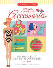 It's All About the Accessories for the World's Most Fashionable Dolls, 1959-1972 - 9780764351358 by Hillary Shilkitus James, 9780764351358
