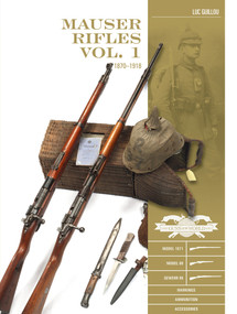 Mauser Rifles, Vol. 1 (1870-1918) by Luc Guillou, 9780764360626