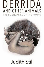 Derrida and Other Animals (The Boundaries of the Human) by Judith Still, 9781474474559