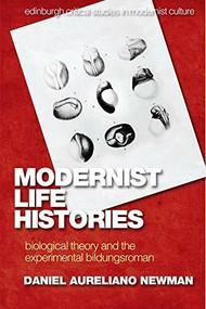 Modernist Life Histories (Biological Theory and The Experimental Bildungsroman) by Daniel Aureliano Newman, 9781474439626