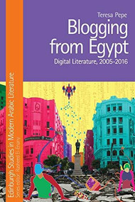 Blogging from Egypt (Digital Literature, 2005-2016) by Teresa Pepe, 9781474434003