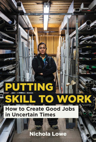 Putting Skill to Work (How to Create Good Jobs in Uncertain Times) by Nichola Lowe, 9780262045162