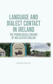 Language and Dialect Contact in Ireland (The Phonological Origins of Mid-Ulster English) by Warren Maguire, 9781474452908