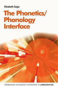 The Phonetics/Phonology Interface by Elizabeth Zsiga, 9780748681785