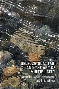 Deleuze, Guattari and the Art of Multiplicity by Radek Przedpełski, S. E. Wilmer, 9781474457651